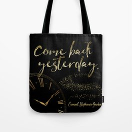 Come back yesterday. Caraval Tote Bag