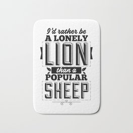 I'd rather be a lonely lion than a popular sheep Bath Mat