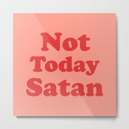Not Today Satan, Funny, Quote Metal Print
