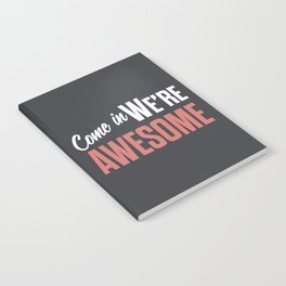 Come in we are awesome, vintage Business sign, shop entrance, we're open, store signs Notebook