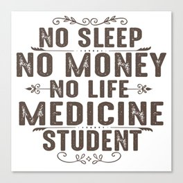 No sleep no money no life medicine student. Canvas Print