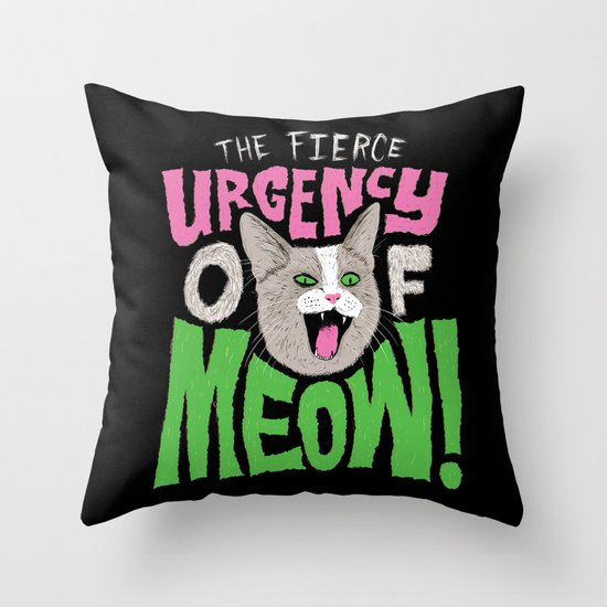 The Fierce Urgency of Meow! Throw Pillow