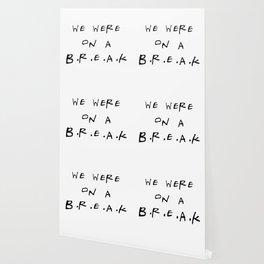 We were on a break Wallpaper