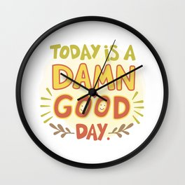 Today is a damn good day! Wall Clock