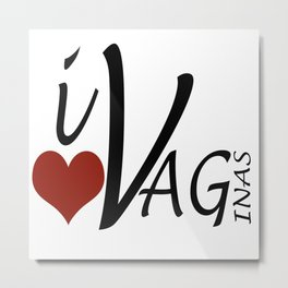 i love vaginas Metal Print