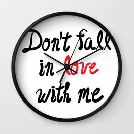 Don't Fall in Love with Me Wall Clock