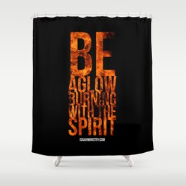 Be Aglow Burning With the Spirit Shower Curtain