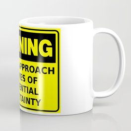 Warning Do Not Approach At Times Of Existential Uncertainty Coffee Mug