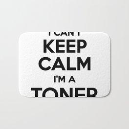 I cant keep calm I am a TONER Bath Mat