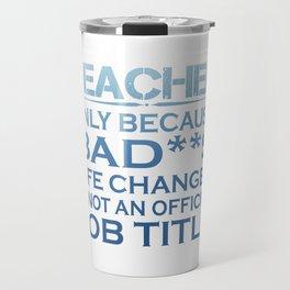 Teacher - Life Changer Travel Mug