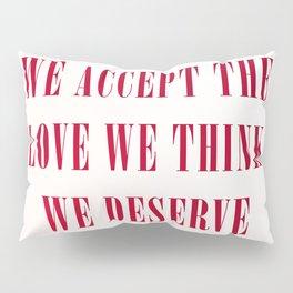 We Accept the Love We Think We Deserve Pillow Sham