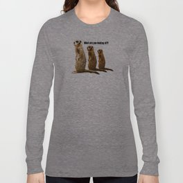What Are You Looking At?! (Meerkats) Long Sleeve T-shirt