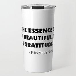 The Essence of All Beautiful Art is Gratitude - Friedrich Nietzsche Travel Mug