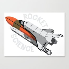Rocket Science Space Shuttle - Astronomy And Space GiftAstronomy And Space Novelty: This Amazing Roc Canvas Print