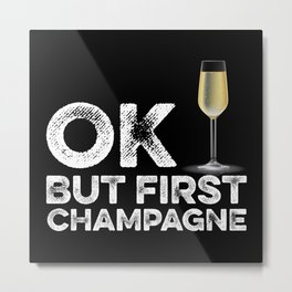 OK But First Champagne Metal Print