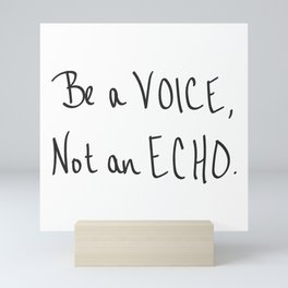 Be a Voice, Not an Echo. Quote Mini Art Print
