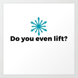 Do you even lift? Art Print