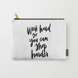 Work hard so you can shop harder Carry-All Pouch