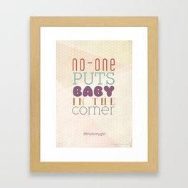 No-one puts baby in the corner #thatsmygirl Framed Art Print