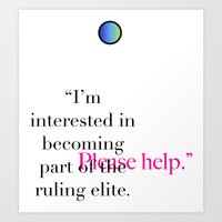 """""""I'm interested in becoming part of the ruling elite. Please help.""""  Art Print"""