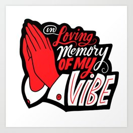 In Loving Memory of My Vibe Art Print