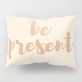 Be present Pillow Sham