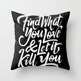 """""""Find What You Love & Let It Kill You"""" (Bukowski quote) Throw Pillow"""