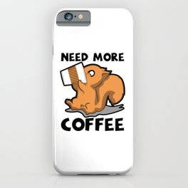 Need More Coffee Caffeine Junkie Gift iPhone Case