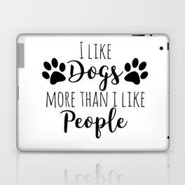 I Like Dogs More Than I Like People Laptop & iPad Skin