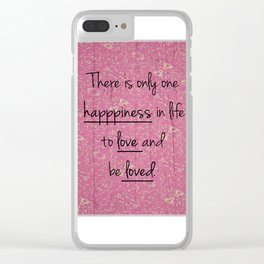 There is only one happiness... Clear iPhone Case