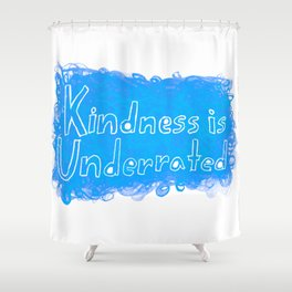 Kindness is Underrated Shower Curtain