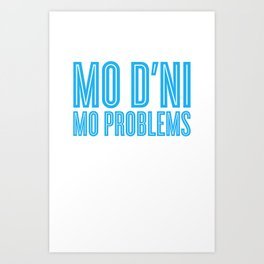 Mo D'ni Mo Problems Art Print