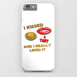 I Kissed a Tart and I Really Liked It iPhone Case