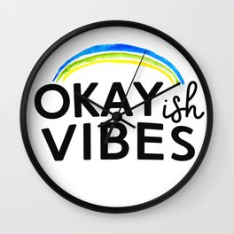 Okayish Vibes - Because Good Vibes Only is Impossible... Wall Clock