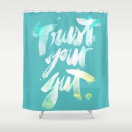 Trust your Gut Shower Curtain