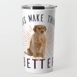 Dogs Make Things Better Travel Mug