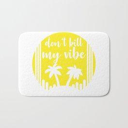 Don't kill my vibe Bath Mat