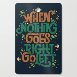 When nothing goes right, go left - Cutting Board