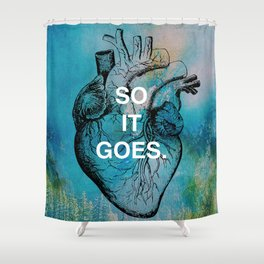"""SO IT GOES."" Life Quote Shower Curtain"