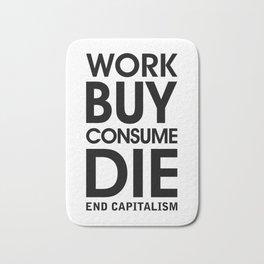 Work Buy Consume Die. End Capitalism Bath Mat