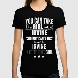 Can take girl out of Irvine but Can't take the Irvine California Cali out of the Girl T-shirt