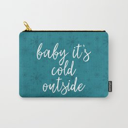 Baby it's Cold Outside Carry-All Pouch
