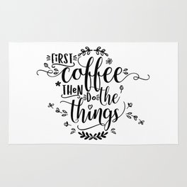 First coffee then do the things. Black text. Rug
