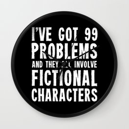 I've Got 99 Problems! Wall Clock