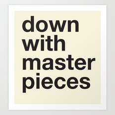 down with masterpieces Art Print