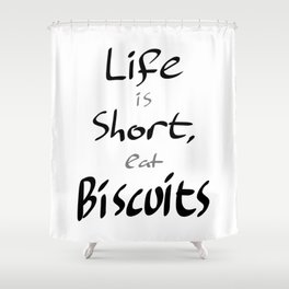 Life is short. Shower Curtain