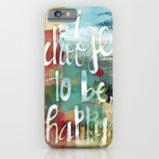 I choose to be happy Slim Case iPhone 6s