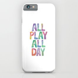 ALL PLAY ALL DAY rainbow watercolor iPhone Case