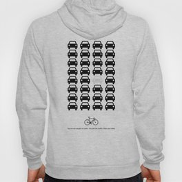 You're not caught in traffic. You are the traffic. Ride your bike! Hoody