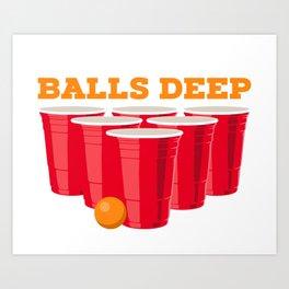 We go balls deep - Funny Beer Pong Gifts Art Print
